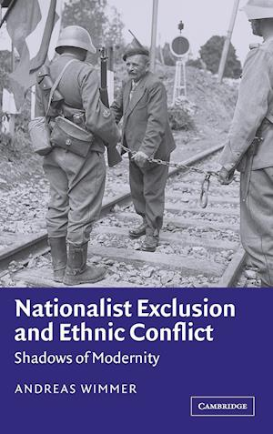 Nationalist Exclusion and Ethnic Conflict af Andreas Wimmer