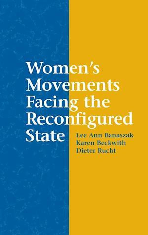 Women's Movements Facing the Reconfigured State af Lee Ann Banaszak, Karen Beckwith, Dieter Rucht