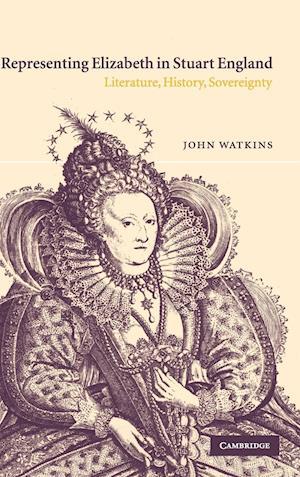 Representing Elizabeth in Stuart England af John Watkins