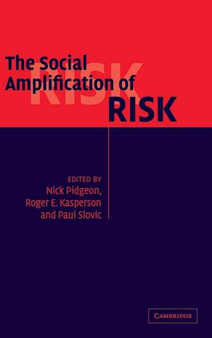 The Social Amplification of Risk af Nick Pidgeon, Paul Slovic, Roger E Kasperson
