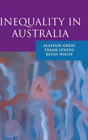 Inequality in Australia af Alastair Greig, Frank Lewins, Kevin White