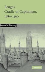 Bruges, Cradle of Capitalism, 1280-1390 af James Murray