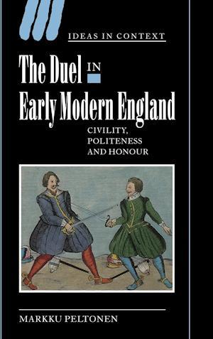 The Duel in Early Modern England af Markku Peltonen