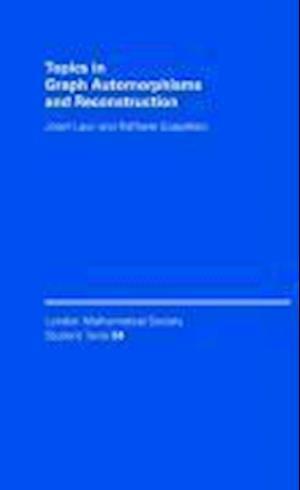 Topics in Graph Automorphisms and Reconstruction af Raffaele Scapellato, Josef Lauri, Max A. Fink