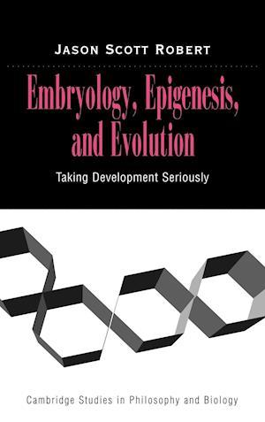 Embryology, Epigenesis and Evolution af Jason Scott Robert, Michael Ruse
