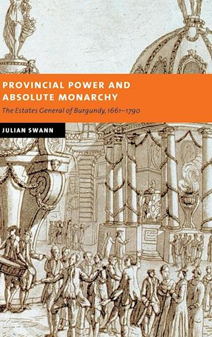 Provincial Power and Absolute Monarchy af Julian Swann