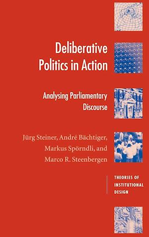 Deliberative Politics in Action af Andre Bachtiger, Marco R Steenbergen, Jurg Steiner