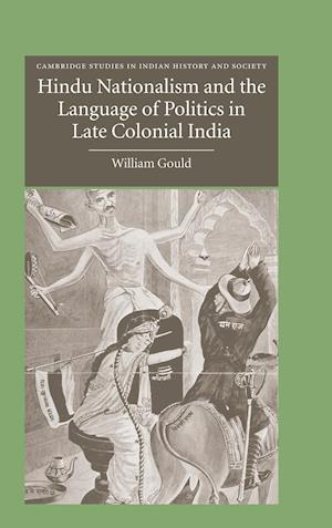 Hindu Nationalism and the Language of Politics in Late Colonial India af William Gould