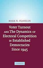 Voter Turnout and the Dynamics of Electoral Competition in Established Democracies since 1945 af Cees van der Eijk, Wolfgang Hirczy de Mino, Bernard Wessels