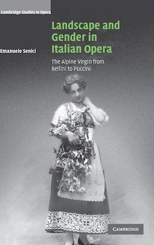 Landscape and Gender in Italian Opera af Arthur Groos, Paul Robinson, Ellen Rosand