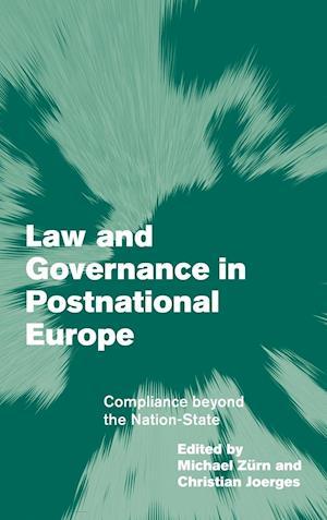 Law and Governance in Postnational Europe af Michael Zurn, Christian Joerges