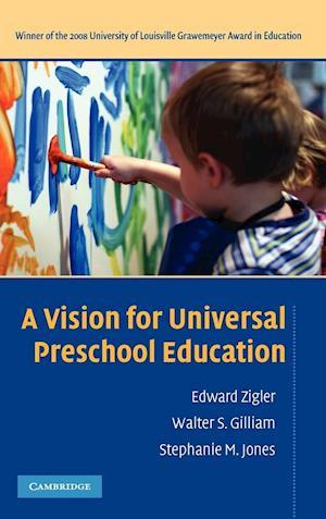 A Vision for Universal Preschool Education af Edward Zigler, Walter Gilliam, Stephanie Jones