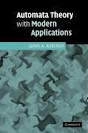 Automata Theory with Modern Applications af James Anderson