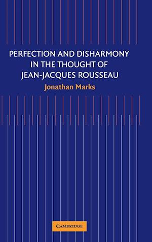 Perfection and Disharmony in the Thought of Jean-Jacques Rousseau af Jonathan Marks