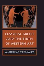 Classical Greece and the Birth of Western Art af Andrew Stewart