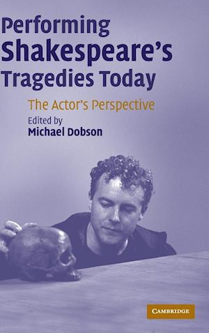 Performing Shakespeare's Tragedies Today af Michael Dobson