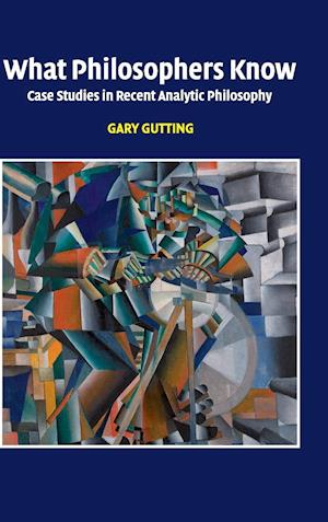 What Philosophers Know af Gary Gutting