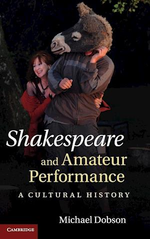 Shakespeare and Amateur Performance af Michael Dobson
