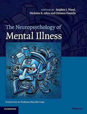 The Neuropsychology of Mental Illness af Nick Allen, Christos Pantelis, Stephen Wood
