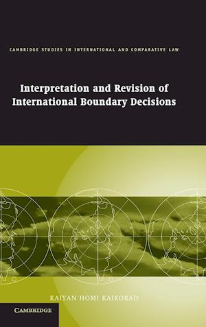 Interpretation and Revision of International Boundary Decisions af John Bell, Kaiyan Homi Kaikobad, James Crawford