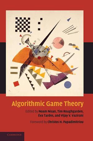 Algorithmic Game Theory af Tim Roughgarden, Eva Tardos, Vijay V Vazirani