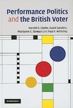 Performance Politics and the British Voter af Harold D Clarke, Paul F Whiteley, Marianne C Stewart