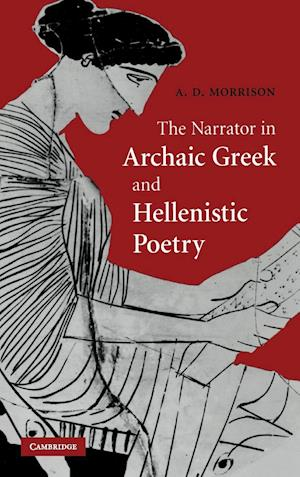 The Narrator in Archaic Greek and Hellenistic Poetry af Andrew Morrison