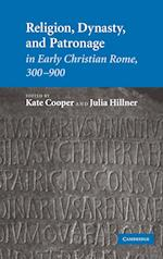 Religion, Dynasty and Patronage in Early Christian Rome, 300-900 af Julia Hillner, Kate Cooper