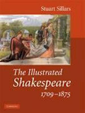 The Illustrated Shakespeare, 1709-1875 af Stuart Sillars