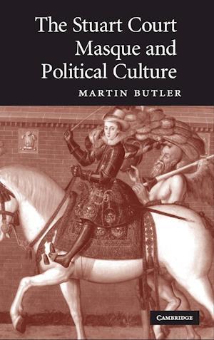 The Stuart Court Masque and Political Culture af Martin Butler