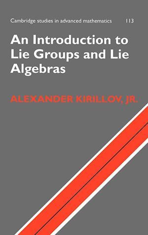 An Introduction to Lie Groups and Lie Algebras af Alexander Kirillov