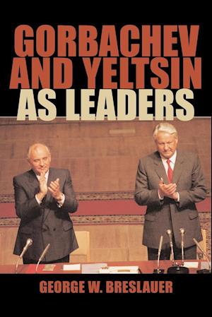 Gorbachev and Yeltsin as Leaders af George W. Breslauer