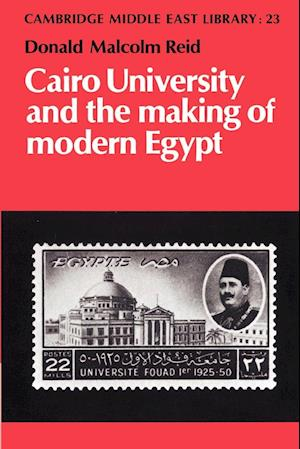Cairo University and the Making of Modern Egypt af Malcolm Yapp, Donald Malcolm Reid, Edmund Burke