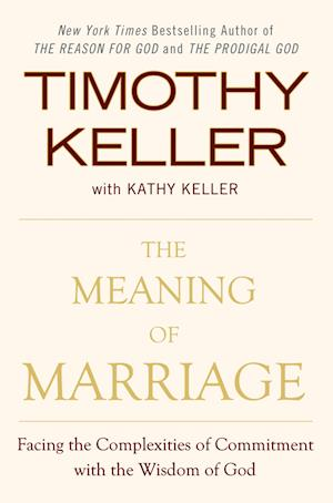 The Meaning of Marriage af Timothy Keller, Kathy Keller