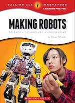 Making Robots (Calling All Innovators A Career for You)