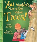 You Wouldn't Want to Live Without Trees! (You Wouldnt Want to Live Without)