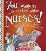You Wouldn't Want to Live Without Nurses! (You Wouldnt Want to Live Without)