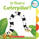 Is That a Caterpillar? (Rookie Toddler)
