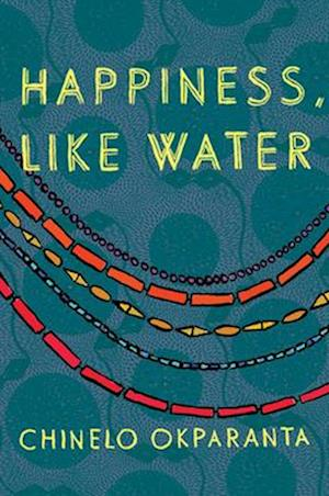 Happiness, Like Water af Chinelo Okparanta