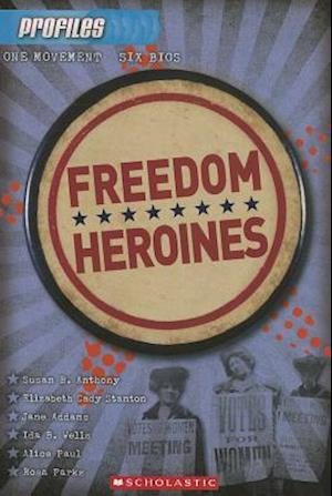 Freedom Heroines : Susan B. Anthony, Elizabeth Cady Stanton, Jane Adams, Ida B. Wells, Alice Paul, Rosa Parks af Frieda Wishinsky