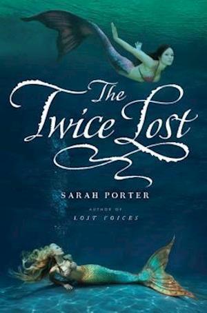 The Twice Lost af Sarah Porter