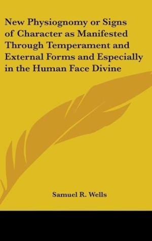 New Physiognomy or Signs of Character as Manifested Through Temperament and External Forms and Especially in the Human Face Divine af Samuel R. Wells