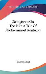 Stringtown on the Pike a Tale of Northernmost Kentucky af John Uri Lloyd
