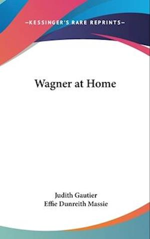 Wagner at Home af Effie Dunreith Massie, Judith Gautier