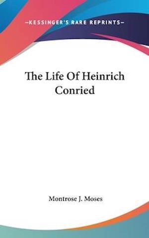 The Life of Heinrich Conried af Montrose J. Moses