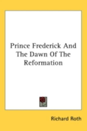 Prince Frederick and the Dawn of the Reformation af Richard Roth