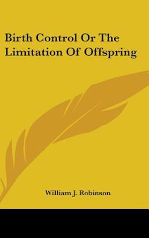 Birth Control or the Limitation of Offspring af William J. Robinson