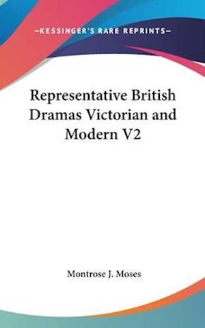 Representative British Dramas Victorian and Modern V2 af Montrose J. Moses