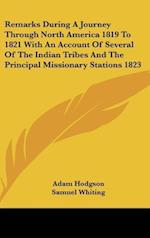 Remarks During a Journey Through North America 1819 to 1821 with an Account of Several of the Indian Tribes and the Principal Missionary Stations 1823 af Adam Hodgson