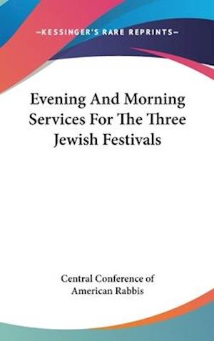 Evening and Morning Services for the Three Jewish Festivals af C Central Conference of American Rabbis, Central Conference Of American Rabbis